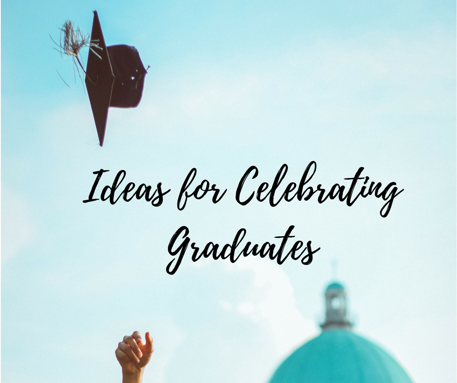Ideas for Celebrating Graduates!!