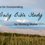 5 Tips for Incorporating Daily Bible Study for Working Moms