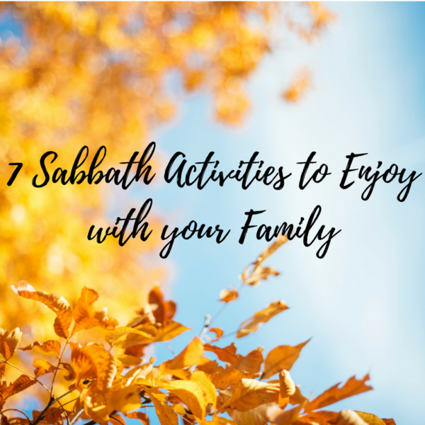 7 Sabbath Activities to Enjoy with Your Family